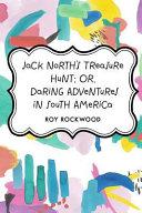 Jack North s Treasure Hunt  Or  Daring Adventures in South America