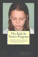 The Kids in Trance Program: Tapping Your Child's Genius with Hypnosis and Meditation!