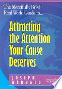 The Mercifully Brief  Real World Guide To   Attracting the Attention Your Cause Deserves