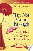 I m Not Good Enough    and Other Lies Women Tell Themselves Book PDF