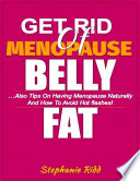 Get Rid of Menopause Belly Fat  Also Tips On Having Menopause Naturally and How to Avoid Hot Flashes