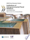 OECD Fiscal Federalism Studies Institutions of Intergovernmental Fiscal Relations Challenges Ahead