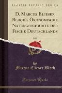 D. Marcus Elieser Bloch's Ökonomische Naturgeschichte der Fische Deutschlands, Vol. 1 (Classic Reprint)