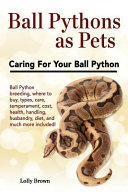 Ball Pythons As Pets Ball Python Breeding Where To Buy Types Care Temperament Cost Health Handling Husbandry Diet And Much More I