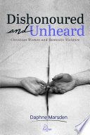 Dishonoured And Unheard Christian Women And Domestic Violence