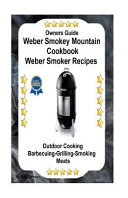 Owners Guide Weber Smokey Mountain Cookbook Weber Smoker Recipes