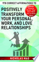 978 Correct Affirmations To Positively Transform Your Personal Work And Love Relationships