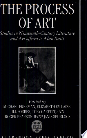 The Process of Art: Essays on Nineteenth Century French Literature, Music, and Painting in Honour of Alan Raitt - ISBN:9780198159537