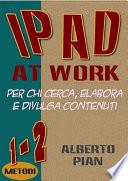 iPad At Work  Per chi cerca  elabora e divulga contenuti