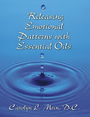 Releasing Emotional Patterns with Essential Oils  2015 Edition