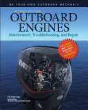 Outboard Engines: Maintenance, Troubleshooting, and Repair, Second Edition : Maintenance, Troubleshooting, and Repair: Maintenance, Troubleshooting, and Repair
