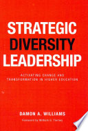 Strategic diversity leadership : activating change and transformation in higher education /