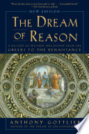 The Dream of Reason  A History of Western Philosophy from the Greeks to the Renaissance  New Edition