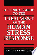 A Clinical Guide to the Treatment of the Human Stress Response Nature And Treatment Of The Stress Response By