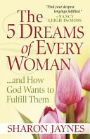 The 5 Dreams of Every Woman    and How God Wants to Fulfill Them