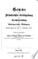 Geschichte der Privatrechts-Gesetzgebung und Gerichtsverfassung im Königreiche Böhmen