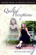 Quilted Perceptions of Love  Life  and Loss