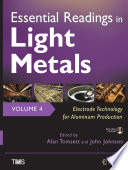 Essential Readings in Light Metals  Volume 4  Electrode Technology for Aluminum Production