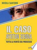 Il caso Ayrton Senna. Tutta la verità sul processo