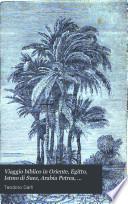 Viaggio biblico in Oriente  Egitto  Istmo di Suez  Arabia Petrea  Palestina  Siria  coste dell  Asia Minore  Costantinopoli ed isole