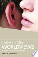 Creating Worldviews: Metaphor, Ideology and Language