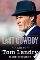 The Last Cowboy  A Life of Tom Landry