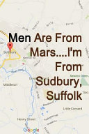 Men Are from Mars    I m from Sudbury  Suffolk