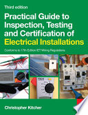 Practical Guide To Inspection, Testing And Certification Of Electrical Installations : inspection and testing with clear reference to the...