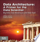 Data Architecture  A Primer for the Data Scientist