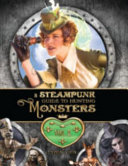 A Steampunk Guide to Hunting Monsters: Volume One
