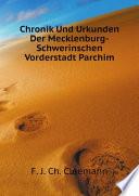 Chronik Und Urkunden Der Mecklenburg-Schwerinschen Vorderstadt Parchim