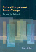 Cultural competence in trauma therapy : beyond the flashback / Laura S. Brown. 1st ed. 