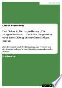 """Der Orient in Hermann Hesses """"Die Morgenlandfahrt"""" - Westliche Imagination oder Entwicklung einer selbstständigen Kultur?"""