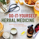 Do It Yourself Herbal Medicine  Home Crafted Remedies for Health and Beauty