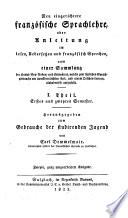 Neu eingerichtete franz  sische Sprachlehre  oder Anleitung im Lesen  Uebersetzen und franz  sisch Sprechen