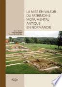 La mise en valeur du patrimoine monumental antique en Normandie