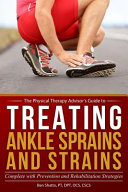 Treating Ankle Sprains and Strains: Complete with Prevention and Rehabilitation Strategies