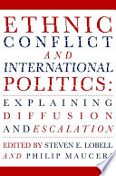 Ethnic Conflict and International Politics  Explaining Diffusion and Escalation
