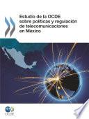 Estudio de la OCDE sobre pol  ticas y regulaci  n de telecomunicaciones en M  xico