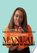 The Entrepreneur's Success Manual ' Building Wealth The Smart Way