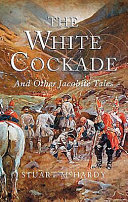 The White Cockade And Other Jacobite Tales