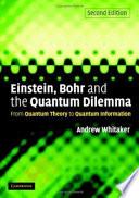 Einstein  Bohr and the Quantum Dilemma