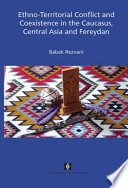 Ethno-territorial Conflict And Coexistence In The Caucasus, Central Asia And Fereydan : of confliicts in central asia. rezvani...