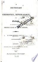 A Dictionary Of Chemistry Mineralogy And Geology