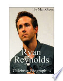 Celebrity Biographies The Amazing Life Of Ryan Reynolds Famous Actors