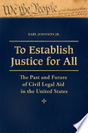 To Establish Justice for All  The Past and Future of Civil Legal Aid in the United States  3 volumes