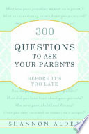 300 Questions to Ask Your Parents Before It s Too Late