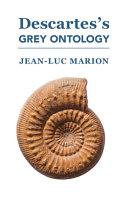 Descartes's Grey Ontology : epistemologically, is faced with an insurmountable difficulty:...