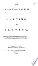 The Theory and Practice of Malting and Brewing  By a Practical Brewer