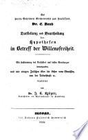 Darstellung und Beurtheilung der Hypothesen in Betreff der Willensfreiheit